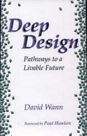 Deep Design: Pathways To A Livable Future