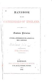 Handbook to the Cathedrals of England: Oxford, Peterborough, Norwich, Ely, Lincoln. Eastern division