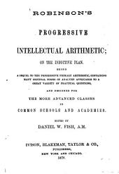 Robinson's Progressive Intellectual Arithmetic: On the Inductive Plan. Being a Sequel to the Progressive Primary Arithmetic ...