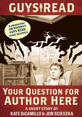 Guys Read: Your Question for Author Here: A Short Story from Guys Read: Funny Business