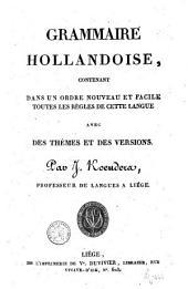 Grammaire hollandoise, contenant dans un ordre nouveau et facile toutes les règles de cette langue avec des thèmes et des versions