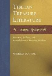 Tibetan Treasure Literature: Revelation, Tradition, and Accomplishment in Visionary Buddhism