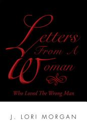 Letters from a Woman Who Loved the Wrong Man