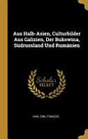 Aus Halb Asien  Culturbilder Aus Galizien  Der Bukowina  S  drussland Und Rum  nien PDF