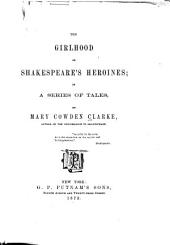 The Girlhood of Shakespeare's Heroines: In a Series of Tales