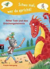 Schau mal, wer da spricht - Ritter Tobi und das Drachengeheimnis -: Band 3