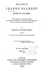 The Life of Jeanne D'Albret, Queen of Navarre: From Numerous Unpublished Sources, Including Ms. Documents in the Bibliotheque Imperiale, and the Archives Espagnoles de Simancas, Volume 2