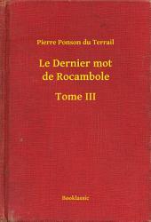 Le Dernier mot de Rocambole -: Volume3