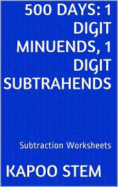 500 Days Math Subtraction Series: 1 Digit Minuends, 1 Digit Subtrahends, Daily Practice Workbook To Improve Mathematics Skills: Maths Worksheets