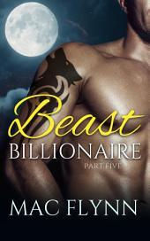 Beast Billionaire #5 (Bad Boy Alpha Billionaire Werewolf Shifter Romance)