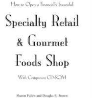 How to Open a Financially Successful Specialty Retail   Gourmet Foods Shop PDF