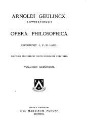 Arnoldi Geulincx antverpiensis Opera philosophica: Volume 2