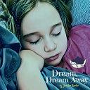 Dream  Dream Away