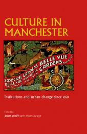 Culture in Manchester: Institutions and urban change since 1850