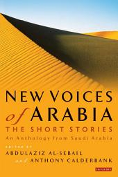New Voices of Arabia - the Short Stories: An Anthology from Saudi Arabia