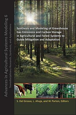Synthesis and Modeling of Greenhouse Gas Emissions and Carbon Storage in Agricultural and Forest Systems to Guide Mitigation and Adaptation