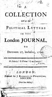 A Collection of All the Political Letters in The London Journal, to December 17, Inclusive, 1720: Volume 1