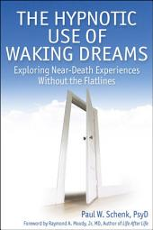 The Hypnotic Use of Waking Dreams: Exploring near-death experiences without the flatlines