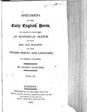 Specimens of the Early English Poets: To which is Prefixed an Historical Sketch of the Rise and Progress of the English Poetry and Language, in Three Volumes, Volume 2