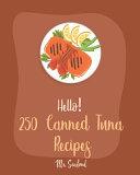 Hello! 250 Canned Tuna Recipes