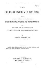The Bills of Exchange Act, 1890: Being a Codification of the Law-merchant Respecting Bills of Exchange, Cheques, and Promissory Notes : with Explanatory Notes and Illustrations from Canadian, English, and American Decisions