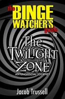 The Binge Watcher s Guide to The Twilight Zone  An Unofficial Journey PDF