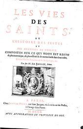 Les vies des saints: et l'histoire des festes et des mystères de l'église. Composées sur ce qui nous est resté de plus autentique, de plus asseuré & de mieux établi dans leur culte; réduites selon les calendriers & les martyrologes, &c