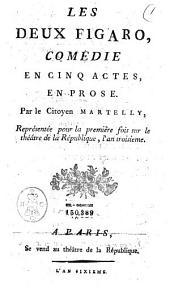 Les deux Figaro, comedie en cinqu actes, en prose. Par le citoyen Martelly, représentée pour la première fois sur le théâtre de la République, l'an troisieme