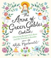 The Anne of Green Gables Cookbook: Charming Recipes from Anne and Her Friends in Avonlea