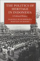 The Politics of Heritage in Indonesia PDF