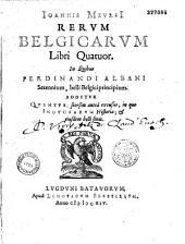 Ioannis Meursi Rerum Belgicarum libri quatuor, in quibus Ferdinandi Albani Sexennium, belli Belgici principium ; additur quintus, seorsim antea excusus, in quo induciarum historia ; et eiusdem belli finis