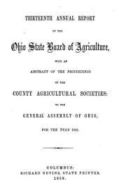 Annual Report of the Ohio State Board of Agriculture: With an Abstract of the Proceedings of the County Agricultural Societies, to the General Assembly of Ohio ..., Issue 13