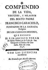Compendio de la vida, virtudes, y milagros del Beato Padre Francisco Caraciolo, fundador de la sagrada religion de los Clerigos Menores