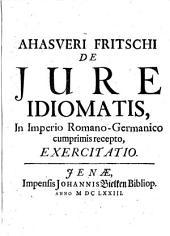 Ahasveri Fritschi de iure idiomatis, in imperio Romano-Germanico cumprimis recepto, exercitatio