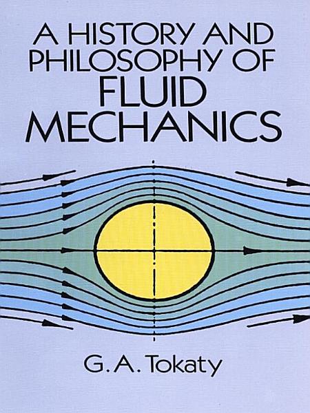 A History and Philosophy of Fluid Mechanics PDF