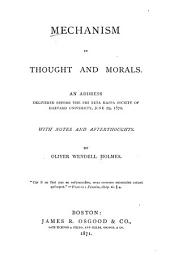 Mechanism in Thought and Morals: An Address Delivered Before the Phi Beta Kappa Society of Harvard University, June 29, 1870 with Notes and After Thoughts