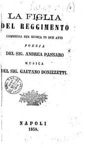 La figlia del reggimento commedia per musica in due atti poesia del sig. Andrea Passaro