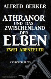 Athranor und das Zwischenland der Elben: Zwei Abenteuer: Cassiopeiapress Fantasy Sammelband