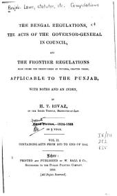 The Bengal Regulations, the Acts of the Governor-general in Council, and the Frontier Regulationss ... Applicable to the Punjab: With Notes and an Index, Volume 2
