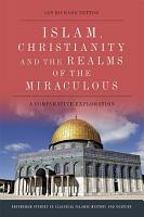 Islam  Christianity and the Realms of the Miraculous PDF