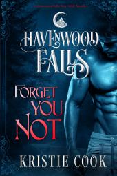 Forget You Not: (A Havenwood Falls Novella)