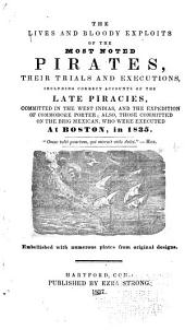 The Lives and Bloody Exploits of the Most Noted Pirates, Their Trials and Executions, Including Correct Accounts of the Late Piracies, Committed in the West Indias, and the Expedition of Commodore Porter; Also, Those Committed on the Brig Mexican, who Were Executed at Boston, in 1835 ...