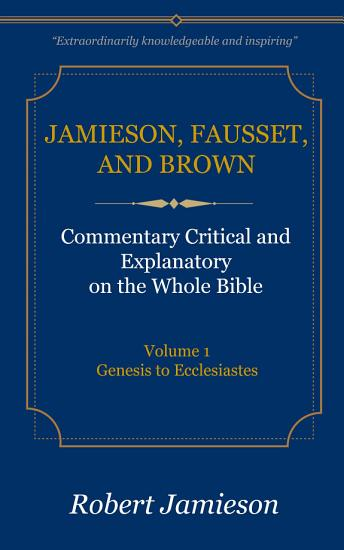 Jamieson  Fausset  and Brown Commentary on the Whole Bible  Volume 1 PDF