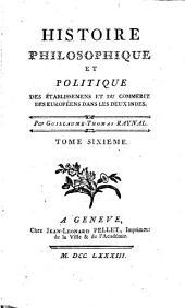 Histoire philosophique et politique des établissements et du commerce des européens dans les deux Indes: Volume6