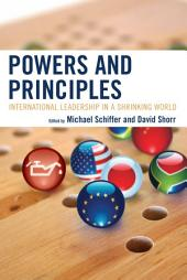 Powers and Principles: International Leadership in a Shrinking World