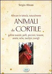 Animali da cortile. Galline ovaiole, polli, piccioni, faraone, anatre, oche, tacchini, conigli - Verde e natura