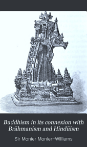 Buddhism in Its Connexion with Brāhmanism and Hindūism: And in Its Contrast with Christianity