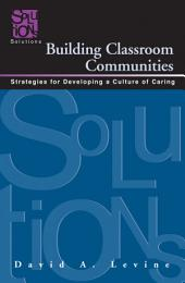 Building Classroom Communities: Strategies for Developing a Culture of Caring