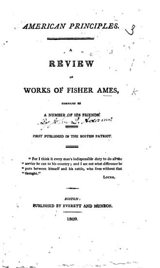 American Principles  A review of Works of Fisher Ames  compiled by a number of his friends   By John Quincy Adams   First published in the Boston Patriot PDF