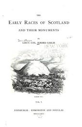 The Early Races of Scotland and Their Monuments: Volume 1